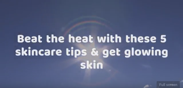 Beat the summer heat with these 5 skin care tips
